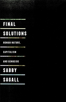 Final Solutions: Human nature, Capitalism, and Genocide